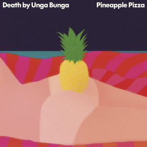 death-by-unga-bunga-pineapple-pizza